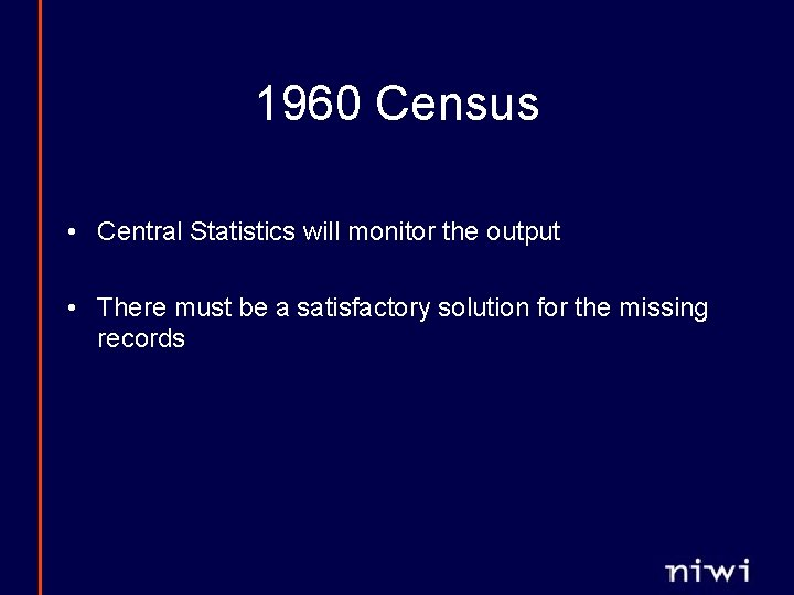 1960 Census • Central Statistics will monitor the output • There must be a