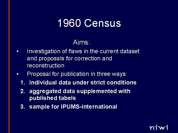 1960 Census Aims: • Investigation of flaws in the current dataset and proposals for