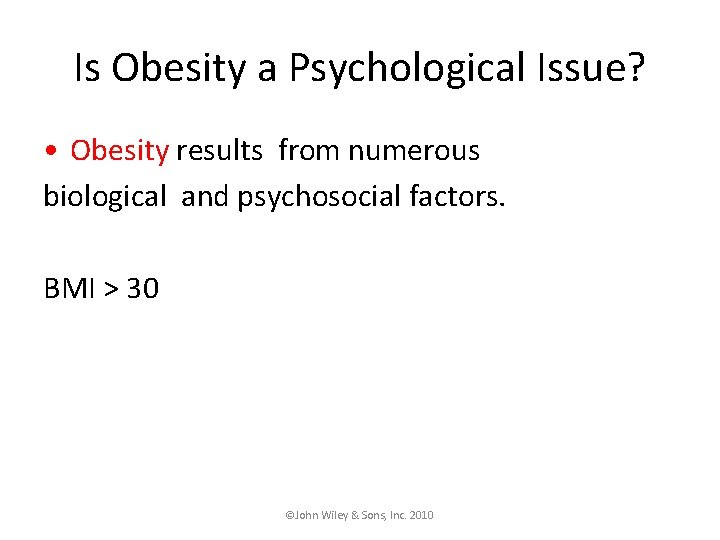 Is Obesity a Psychological Issue? • Obesity results from numerous biological and psychosocial factors.
