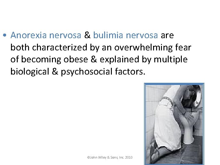 • Anorexia nervosa & bulimia nervosa are both characterized by an overwhelming fear