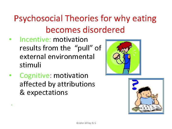 """Psychosocial Theories for why eating becomes disordered • Incentive: motivation results from the """"pull"""""""