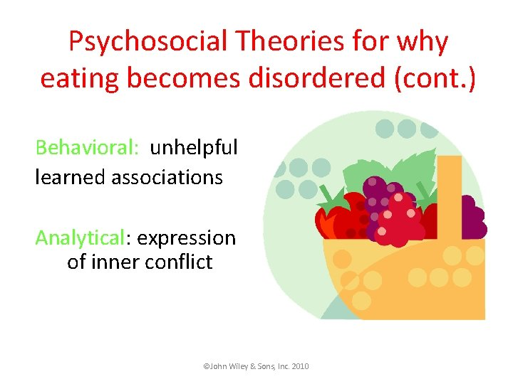 Psychosocial Theories for why eating becomes disordered (cont. ) Behavioral: unhelpful learned associations Analytical:
