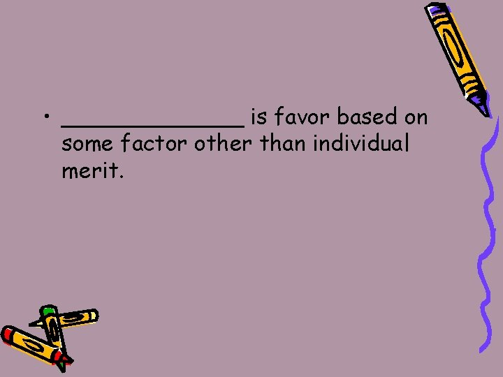 • _______ is favor based on some factor other than individual merit.