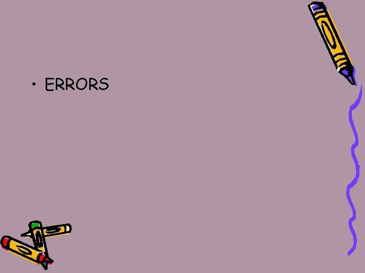 • ERRORS