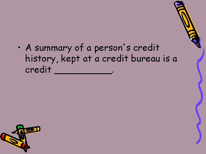 • A summary of a person's credit history, kept at a credit bureau