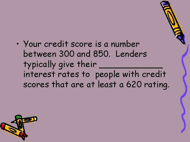 • Your credit score is a number between 300 and 850. Lenders typically