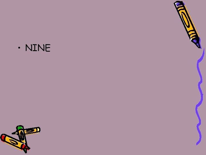 • NINE