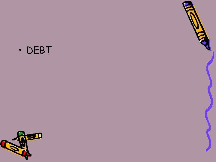 • DEBT