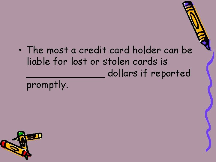 • The most a credit card holder can be liable for lost or