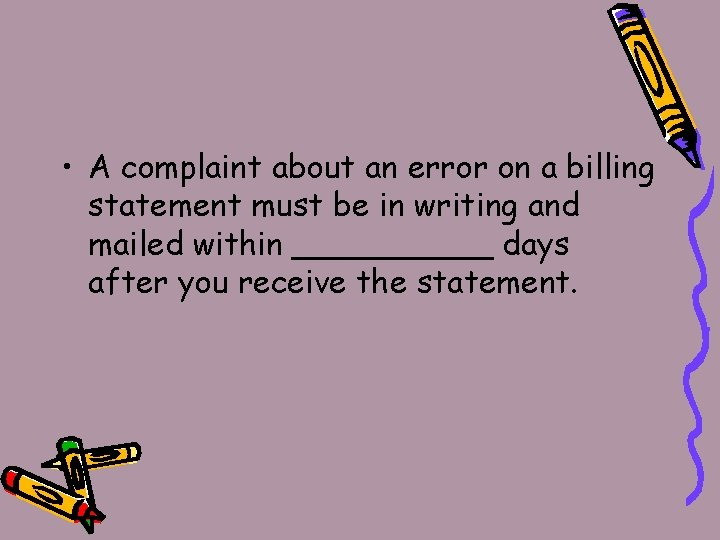 • A complaint about an error on a billing statement must be in