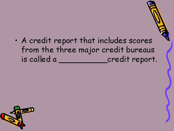 • A credit report that includes scores from the three major credit bureaus