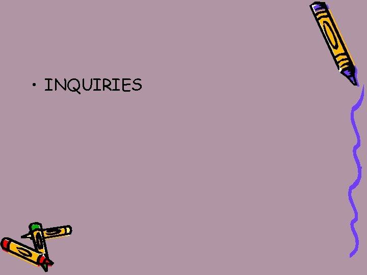 • INQUIRIES