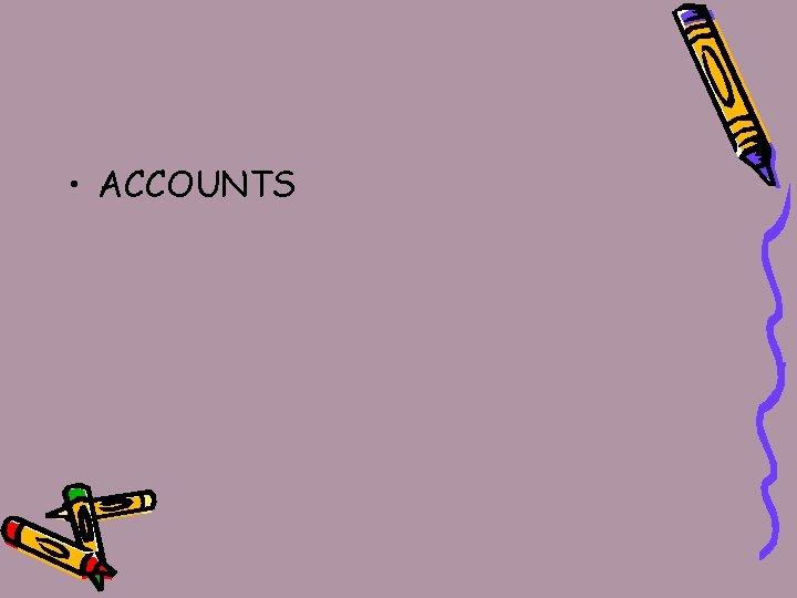 • ACCOUNTS