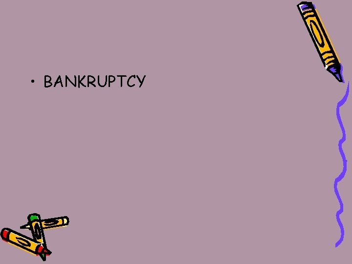 • BANKRUPTCY