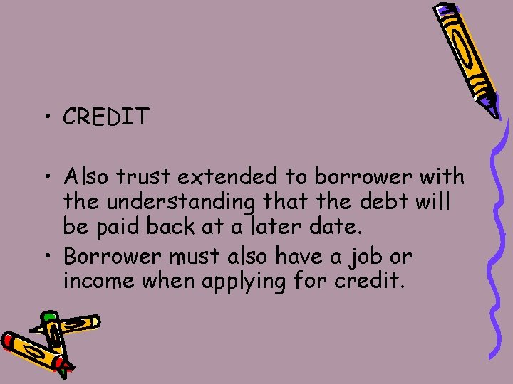 • CREDIT • Also trust extended to borrower with the understanding that the