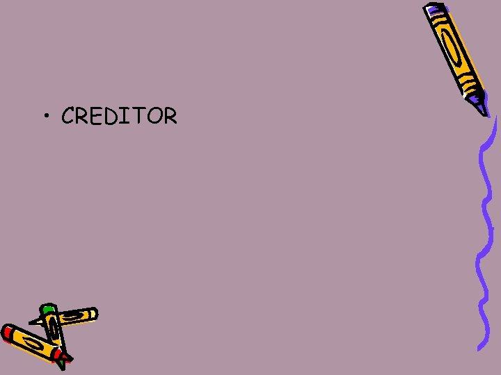 • CREDITOR