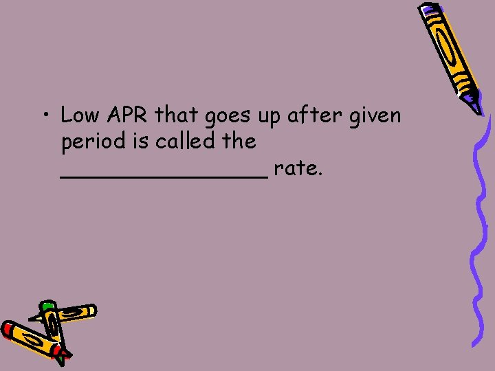 • Low APR that goes up after given period is called the ________