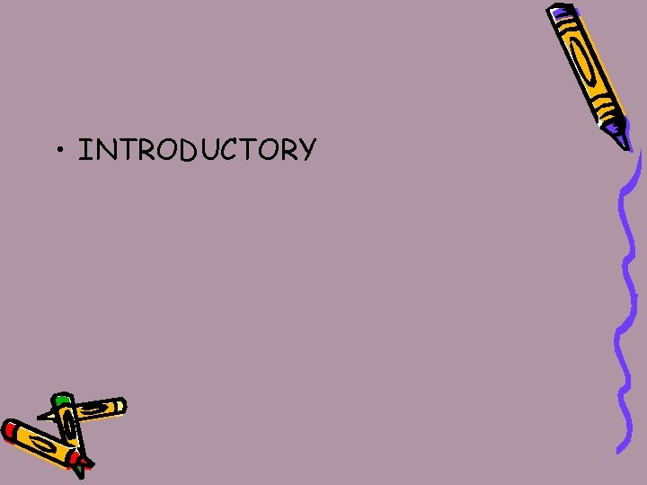 • INTRODUCTORY