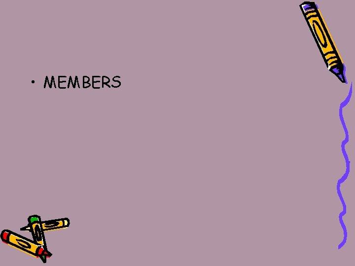• MEMBERS