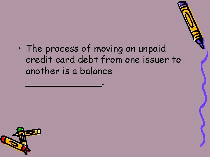 • The process of moving an unpaid credit card debt from one issuer