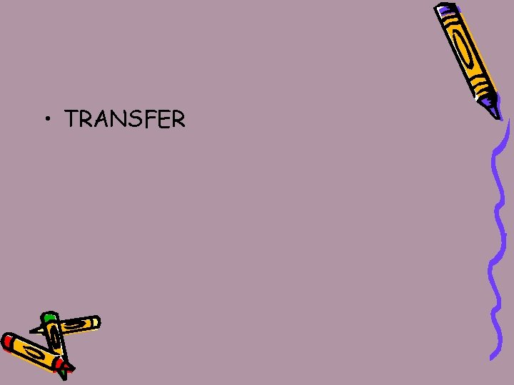 • TRANSFER