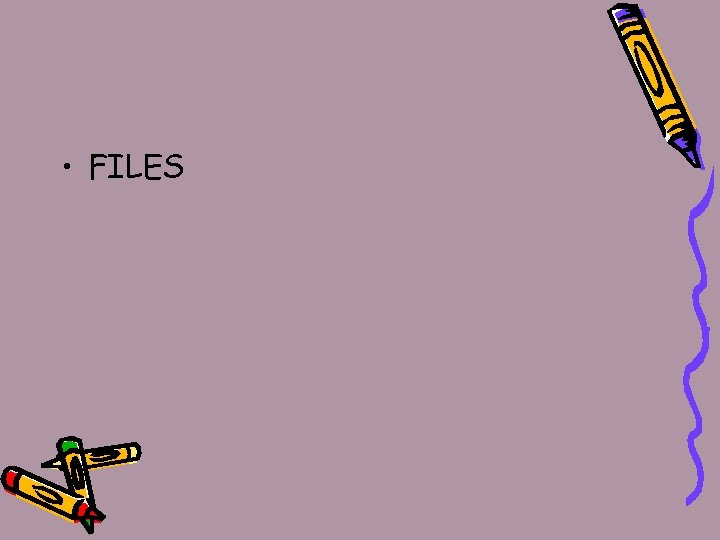 • FILES