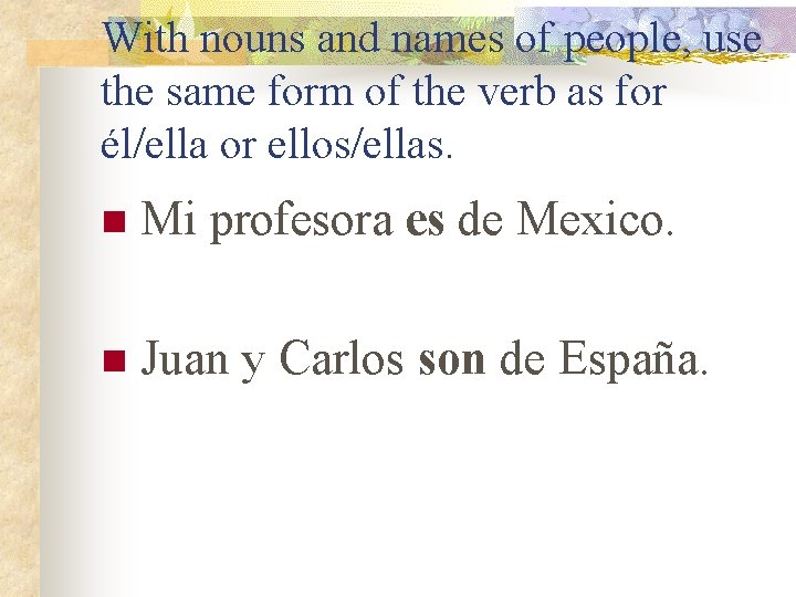 With nouns and names of people, use the same form of the verb as