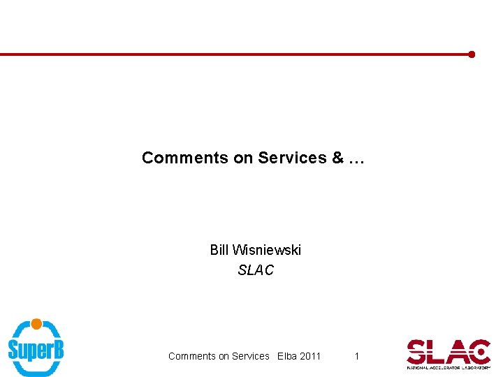 Comments on Services & … Bill Wisniewski SLAC Comments on Services Elba 2011 1