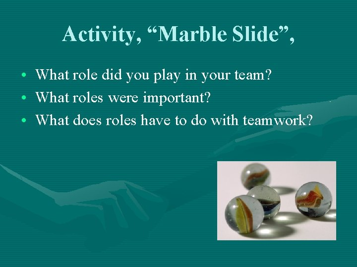 """Activity, """"Marble Slide"""", • What role did you play in your team? • What"""
