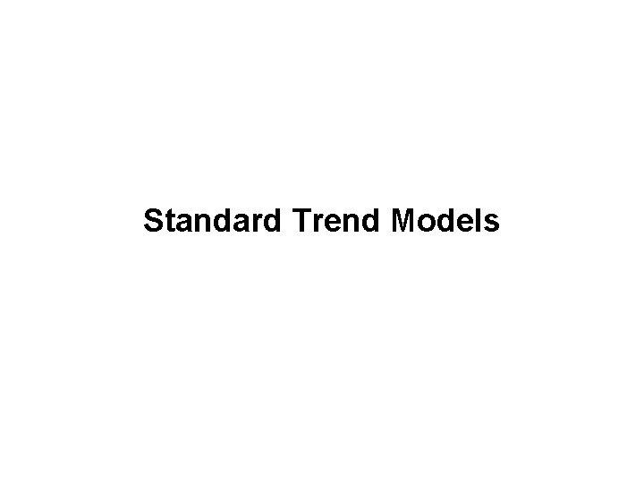 Standard Trend Models