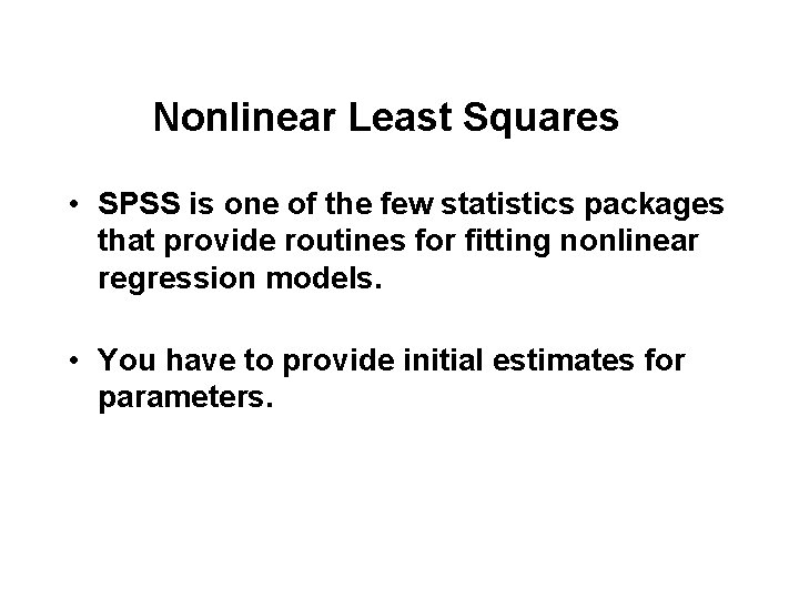 Nonlinear Least Squares • SPSS is one of the few statistics packages that provide