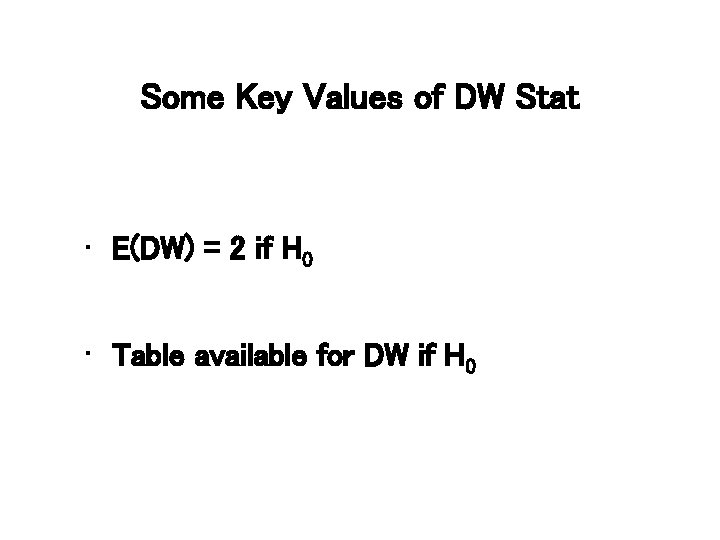 Some Key Values of DW Stat • E(DW) = 2 if H 0 •