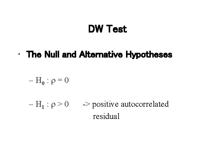 DW Test • The Null and Alternative Hypotheses – H 0 : r =