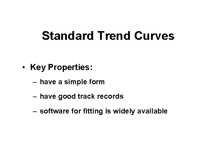 Standard Trend Curves • Key Properties: – have a simple form – have good