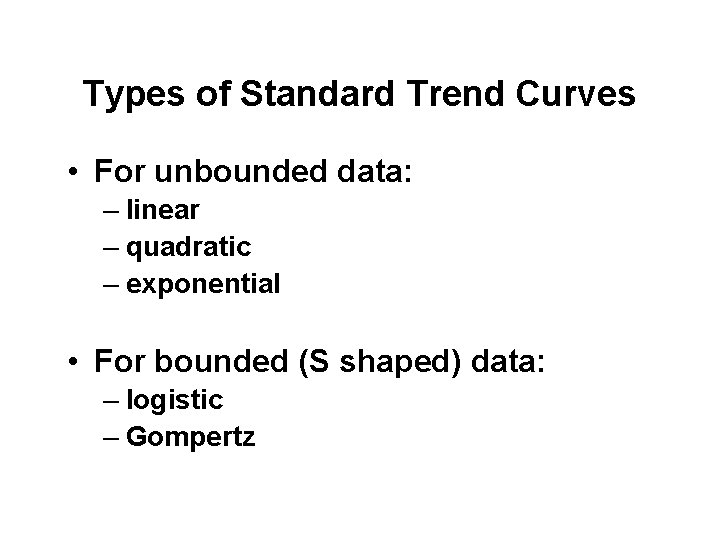Types of Standard Trend Curves • For unbounded data: – linear – quadratic –