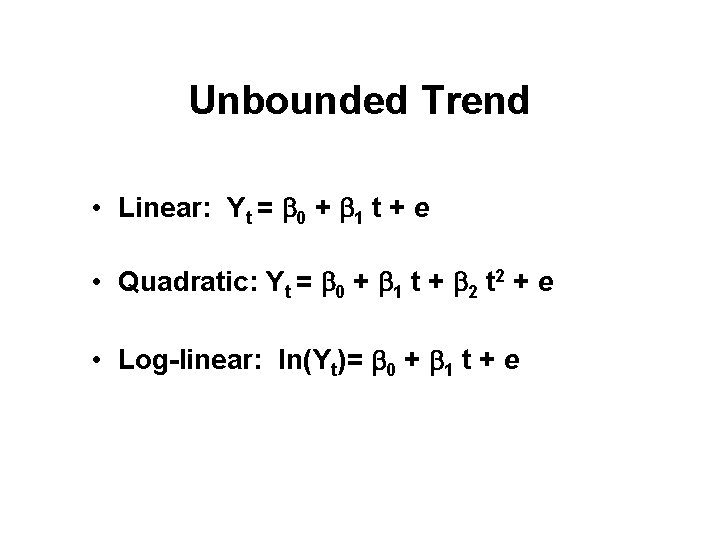 Unbounded Trend • Linear: Yt = b 0 + b 1 t + e