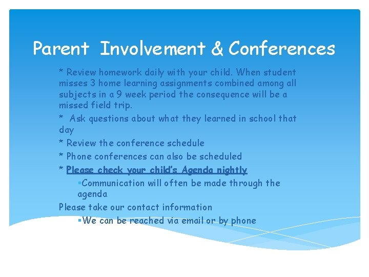 Parent Involvement & Conferences * Review homework daily with your child. When student misses