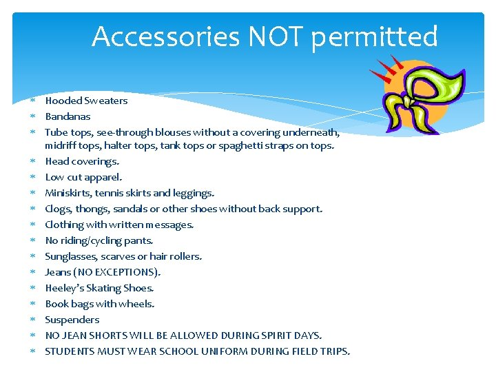 Accessories NOT permitted Hooded Sweaters Bandanas Tube tops, see-through blouses without a covering underneath,