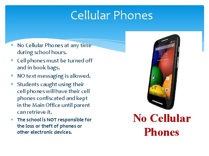 Cellular Phones No Cellular Phones at any time during school hours. Cell phones must
