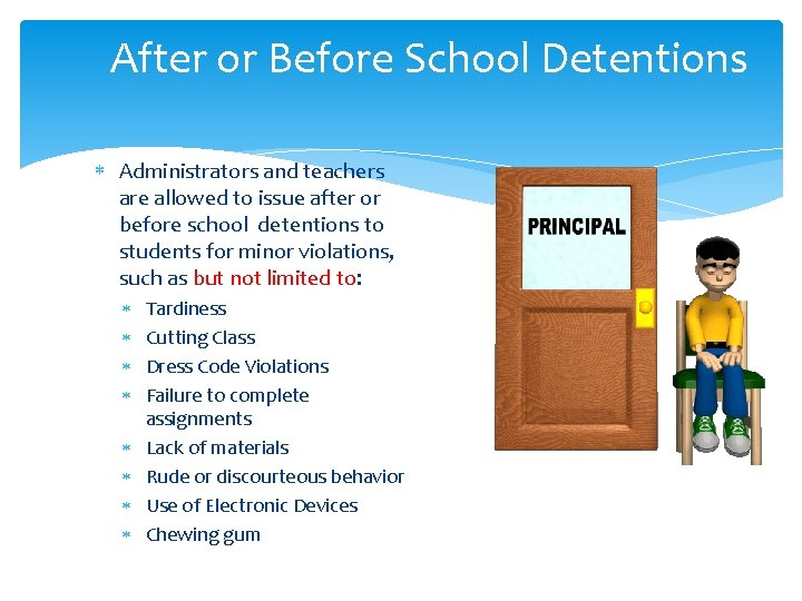 After or Before School Detentions Administrators and teachers are allowed to issue after or