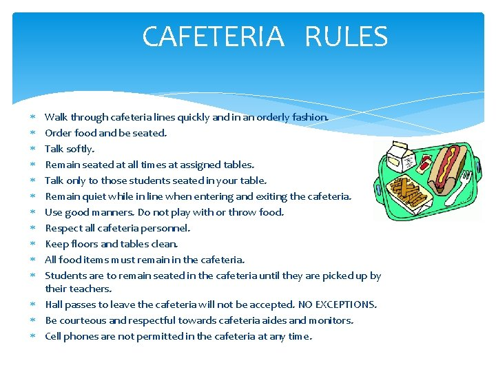 CAFETERIA RULES Walk through cafeteria lines quickly and in an orderly fashion. Order food