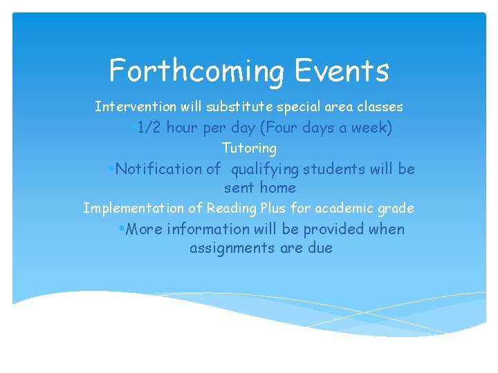 Forthcoming Events Intervention will substitute special area classes § 1/2 hour per day (Four
