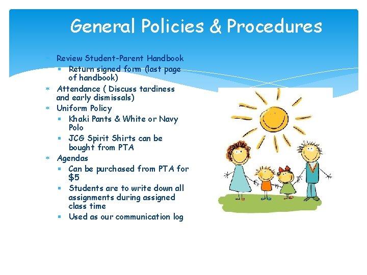 General Policies & Procedures Review Student-Parent Handbook § Return signed form (last page of