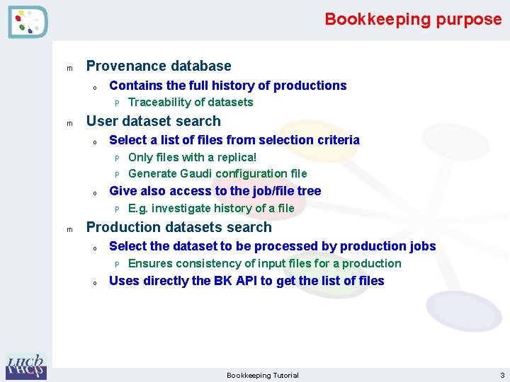 Bookkeeping purpose m Provenance database o Contains the full history of productions P m