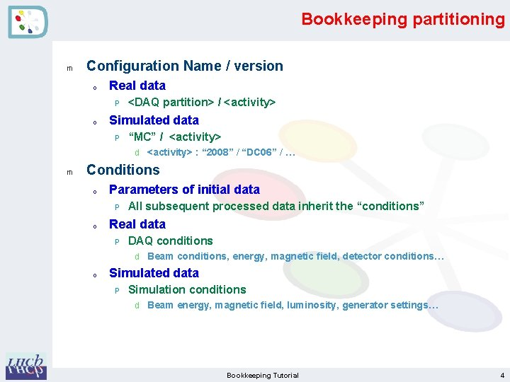 Bookkeeping partitioning m Configuration Name / version o Real data P o <DAQ partition>