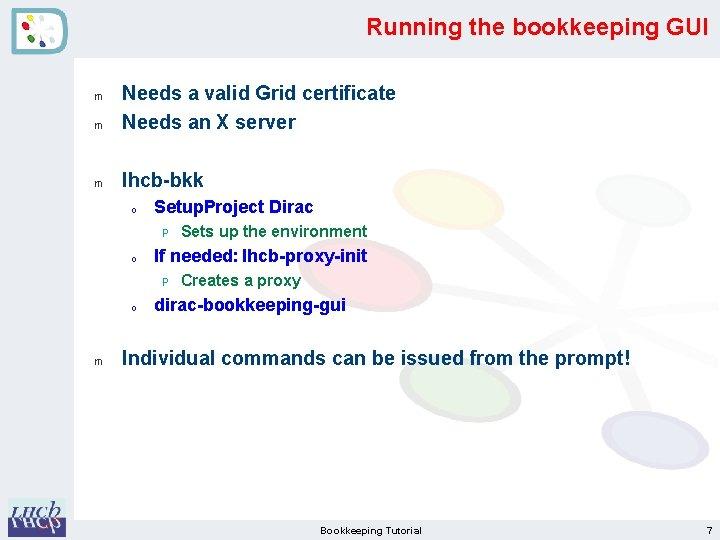 Running the bookkeeping GUI m Needs a valid Grid certificate Needs an X server