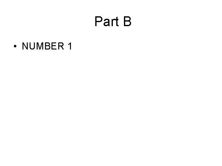Part B • NUMBER 1