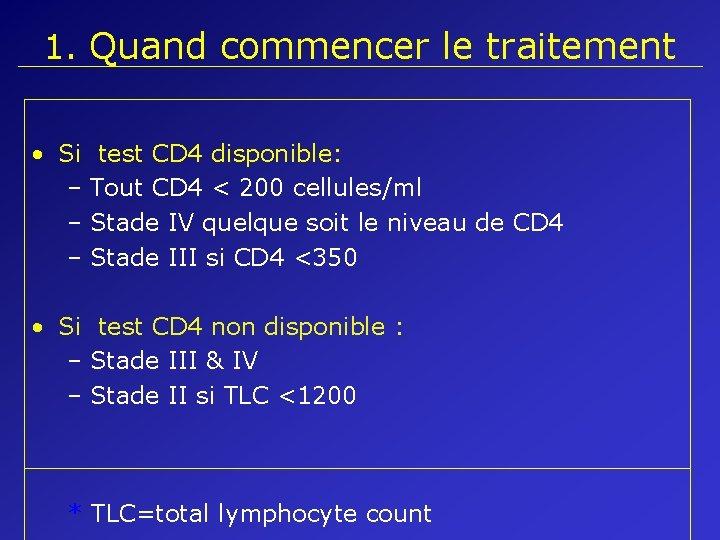 1. Quand commencer le traitement • Si test CD 4 disponible: – Tout CD