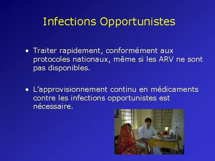 Infections Opportunistes • Traiter rapidement, conformément aux protocoles nationaux, même si les ARV ne