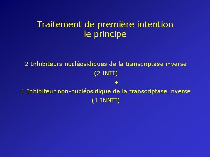 Traitement de première intention le principe 2 Inhibiteurs nucléosidiques de la transcriptase inverse (2